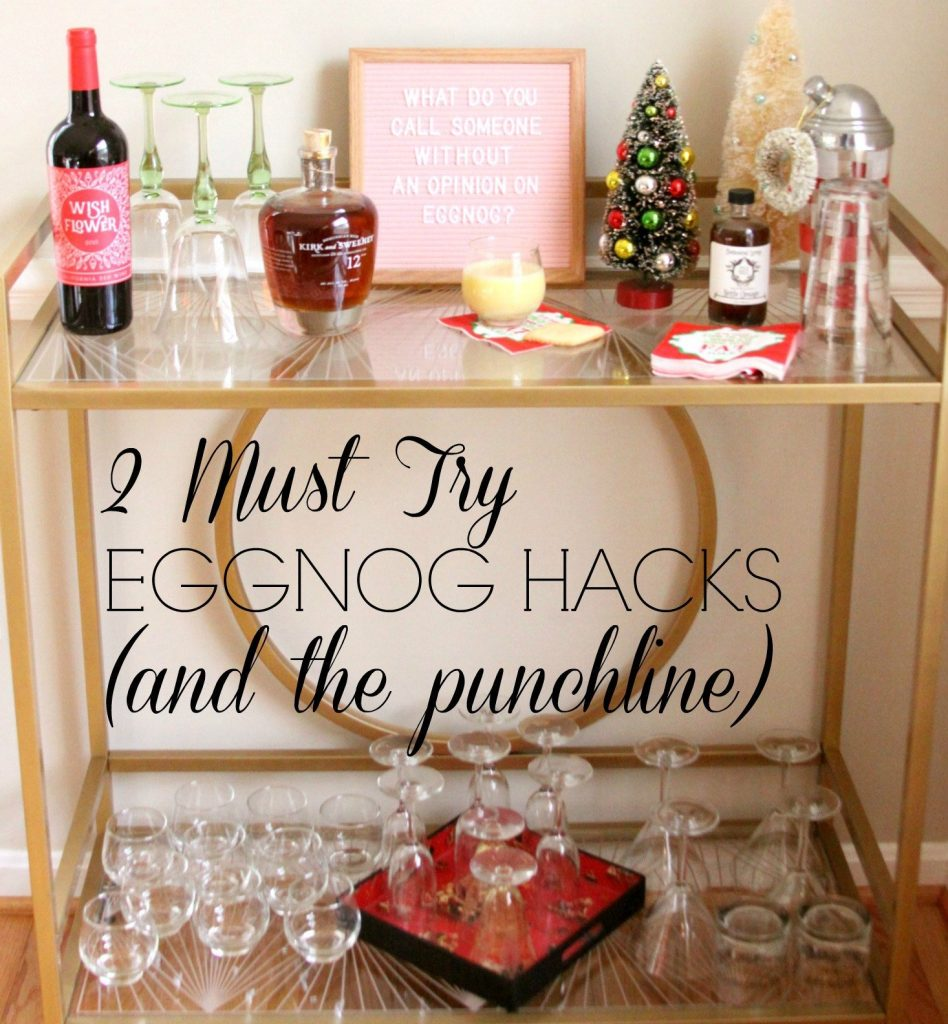 Egg Nog Hacks and Bar Cart Styling for the Holidays