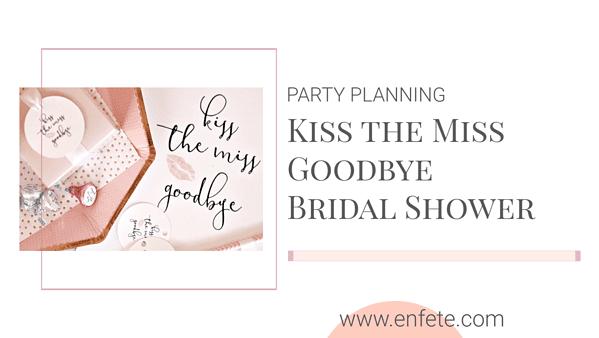 KIss the Miss Goodbye Bridal Shower Theme