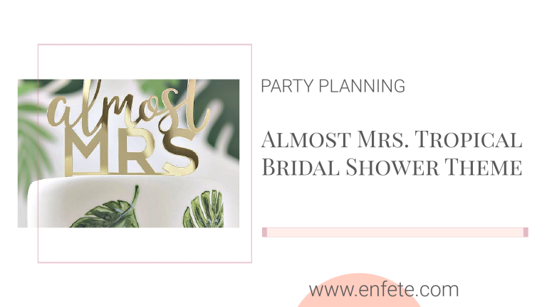 Almost Mrs. Tropical Bridal Shower theme with decorations and serving ideas